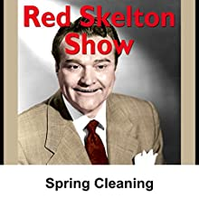 Red Skelton: Spring Cleaning  by Red Skelton Narrated by Red Skelton