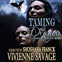 Taming the Dragon: Loved by the Dragon Book 3 Audiobook by Vivienne Savage Narrated by Shoshana Franck