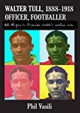 img - for Walter Tull, (1888-1918), Officer, Footballer: All the Guns in France Couldn't Wake Me by Phil Vasili (2009-11-11) book / textbook / text book