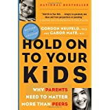 Hold On to Your Kids: Why Parents Need to Matter More Than Peersby Gordon Neufeld