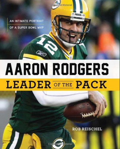 Aaron Rodgers: Leader of the Pack: An Intimate Portrait of a Super Bowl MVP