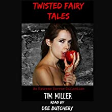 Twisted Fairy Tales: An Extreme Horror Collection Audiobook by Tim Miller Narrated by Dee Butchery
