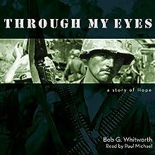 Through My Eyes: a Story of Hope | Livre audio Auteur(s) : Bob G. Whitworth Narrateur(s) : Paul Michael