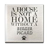 Une maison n'est pas une maison sans un chien Berger Picard Dessous de Verre en verre 25...