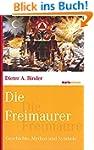 Die Freimaurer: Geschichte, Mythos un...