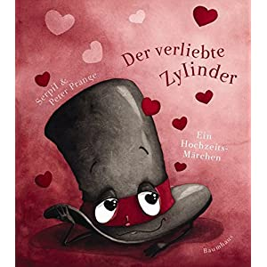 Der verliebte Zylinder: Ein Hochzeitsmärchen (Baumhaus Verlag)