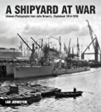 A Shipyard at War: Unseen Photographs from John Browns Clydebank, 1914-1918
