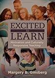 img - for Excited to Learn: Motivation and Culturally Responsive Teaching by Margery B. Ginsberg (2015-04-02) book / textbook / text book