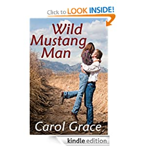 Free Kindle Book: Wild Mustang Man, by Carol Grace. Publication Date: July 30, 2011