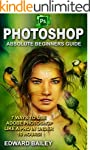 Photoshop: Absolute Beginners Guide:...