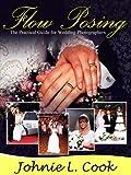 Wedding Photographers Guide Using Flow Posing (Professional Wedding Photography Book 2)