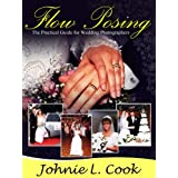 Wedding Photographers Guide Using Flow Posing (Professional Wedding Photography)by Johnie L. Cook
