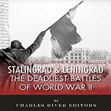 Stalingrad and Leningrad: The Deadliest Battles of World War II (       UNABRIDGED) by Charles River Editors Narrated by Tom McElroy
