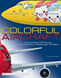 Colorful Aircraft: Unique Paint Schemes on the World's Passenger Airliners: 1