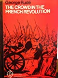 Crowd in the French Revolution (Oxford Paperbacks) (0198811292) by Rude, George