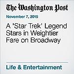 A 'Star Trek' Legend Stars in Weightier Fare on Broadway | Lisa Grace Lednicer