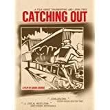 Catching Out: A Film About Trainhopping and Living Free ~ Various