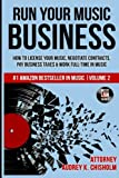 Run Your Music Business: How to License Your Music, Negotiate Contracts, Pay Business Taxes & Work Full-time in Music (Music Law Series) (Volume 2)