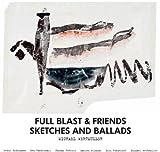 echange, troc Full Blast & Friends - Sketches & Ballads