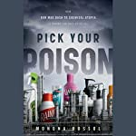 Pick Your Poison: How Our Mad Dash to Chemical Utopia is Making Lab Rats of Us All | Monona Rossol