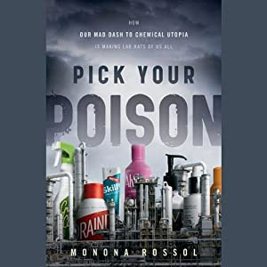 Pick Your Poison: How Our Mad Dash to Chemical Utopia is Making Lab Rats of Us All | [Monona Rossol]