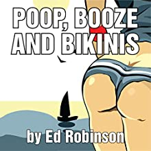 Poop, Booze, and Bikinis (       UNABRIDGED) by Ed Robinson Narrated by Dave Wright