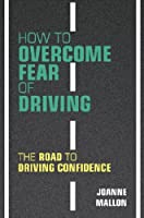 How to Overcome Fear of Driving: The Road to Driving Confidence (English Edition)
