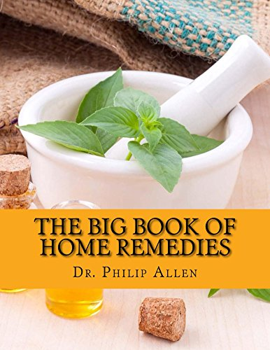 THE BIG BOOK OF HOME REMEDIES: Discover Solutions to Everyday Problems With A Natural Approach