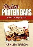 Paleo Protein Bars: Fuel for Everyday Life (Paleo Recipes)