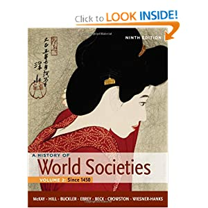 A History of World Societies, Volume 2: Since 1450 by John P. McKay, Bennett D. Hill, John Buckler and Roger B. Beck