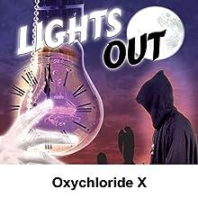 Lights Out: Oxychloride X  by Arch Oboler Narrated by Arch Oboler