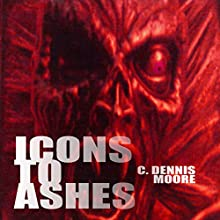 Icons to Ashes Audiobook by C. Dennis Moore Narrated by Curt Campbell