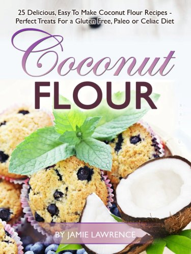 Coconut Flour (25 Delicious, Easy To Make Coconut Flour Recipes - Perfect Treats For a Gluten Free, Paleo or Celiac Diet) PDF