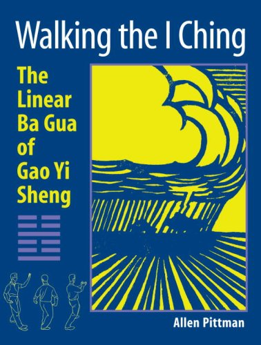 Walking the I Ching: The Linear Ba Gua of Gao Yi Sheng
