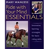 Ride with Your Mind ESSENTIALS: Innovative Learning Strategies for Basic Riding Skillsby Mary Wanless