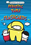 Basher Flashcards: Periodic Table (Basher Science) (0753466082) by Basher, Simon