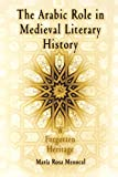img - for The Arabic Role in Medieval Literary History: A Forgotten Heritage (The Middle Ages Series) book / textbook / text book
