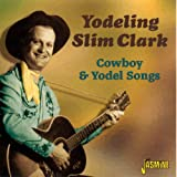 Cowboy And Yodel Songs Yodeling Slim Clark
