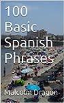 100 Basic Spanish Phrases (English Ed...