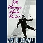 I'll Always Have Paris!: A Memoir | Art Buchwald