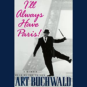 I'll Always Have Paris!: A Memoir | [Art Buchwald]