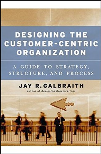 Designing the Customer-Centric Organization: A Guide to Strategy, Structure, and Process (Customer Centric Strategy compare prices)