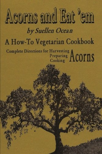 Acorns and Eat'em: A How-To Vegetarian Acorn Cookbook