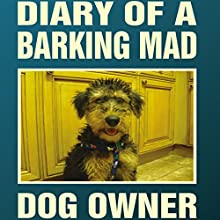 Diary of a Barking Mad Dog Owner | Livre audio Auteur(s) : Jackie McGuinness Narrateur(s) : Fenella Lee