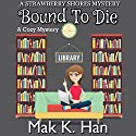 Bound to Die: Strawberry Shores Mystery, Book 1 Audiobook by Mak K. Han Narrated by Angel Clark