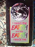 I Need the Earth and the Earth Needs Me [VHS]