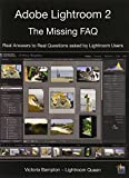 Adobe Lightroom 2 - the Missing FAQ: Real Answers to Real Questions from Lightroom Users