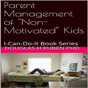 Parent Management of 'Non-Motivated' Kids Audiobook
