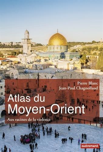 Atlas du Moyen-Orient : Aux racines de la violence