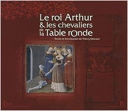 Roi Arthur Et Les Chevaliers De La Table Ronde Thierry Delcourt Livres